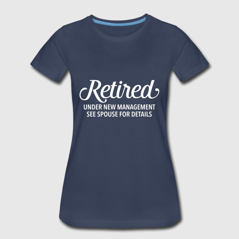 Retired - Under New Management - Funny Gift Design - Women's Premium T-Shirt