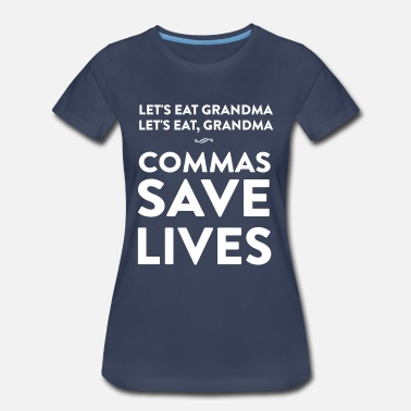 Commas Save Lives Let's eat grandma. Commas save lives - Women's Premium T-Shirt