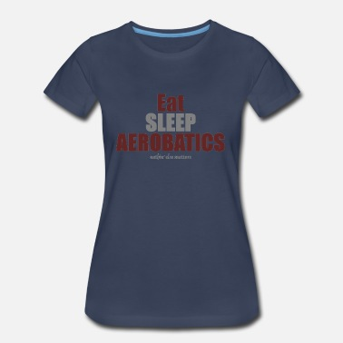 Aerobatic Eat sleep aerobatics - Women's Premium T-Shirt