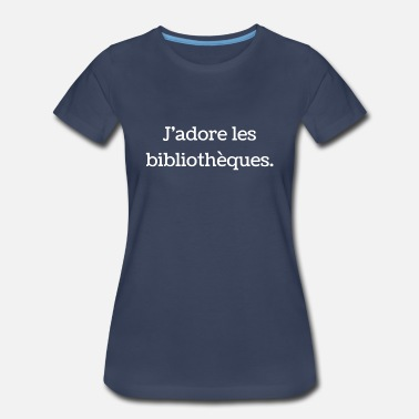 I Love Libraries I Love Libraries French - Women's Premium T-Shirt