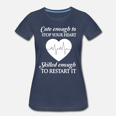 Enough Cute enough to stop your heart. Skilled enough to  - Women's Premium T-Shirt