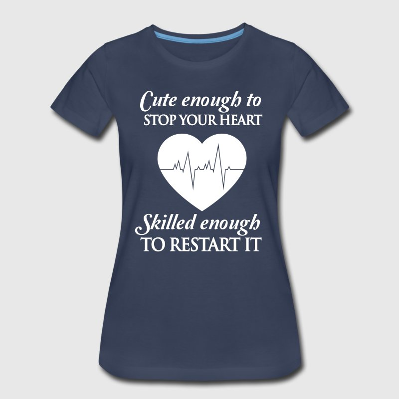 Cute enough to stop your heart. Skilled enough to  - Women's Premium T-Shirt
