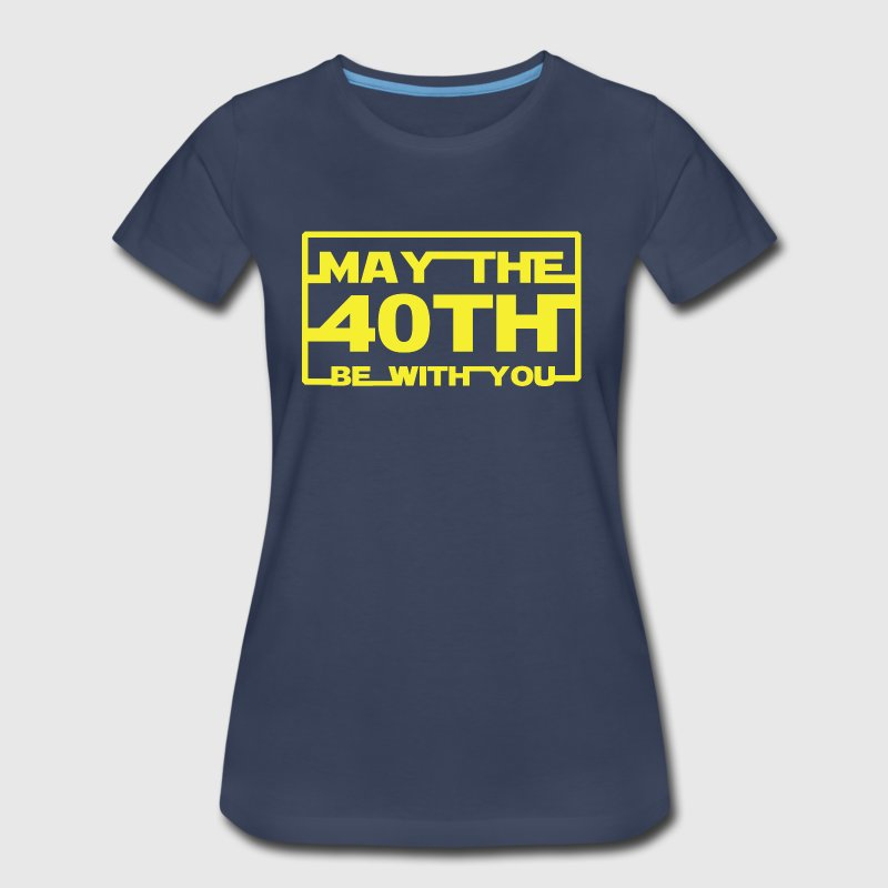 May the 40th be with you - Women's Premium T-Shirt