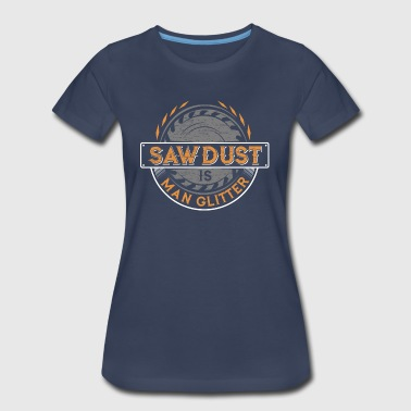 Sawdust Woodworking Carpenter Roofer Woodworkers - Women's Premium T-Shirt