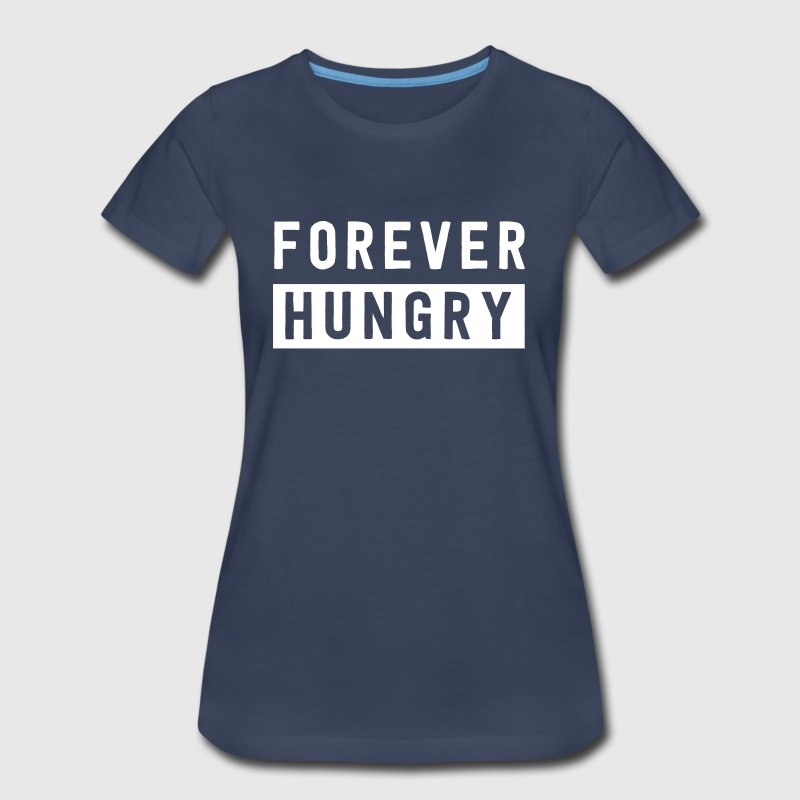 Forever Hungry - Women's Premium T-Shirt