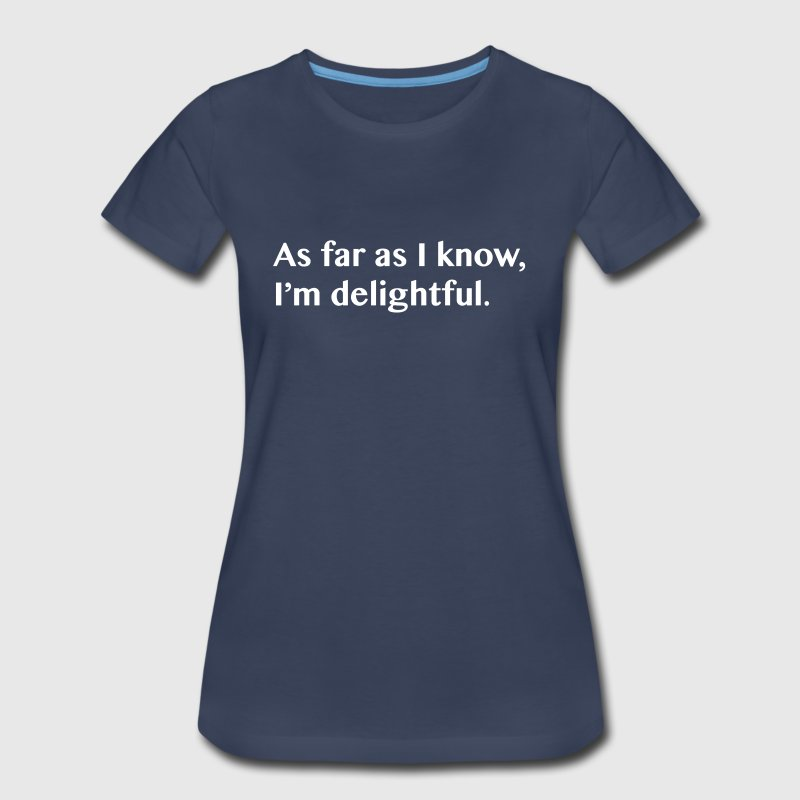 As far as I know I'm delightful - Women's Premium T-Shirt