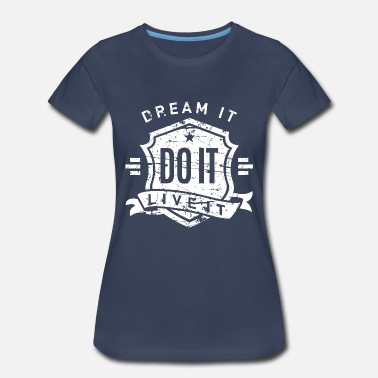 Motivational Inspirational Quotes Do It - Women's Premium T-Shirt