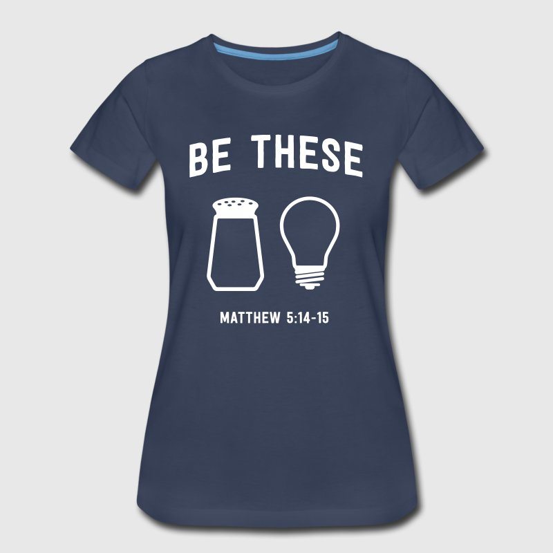 Be these Salt and Light.  - Women's Premium T-Shirt