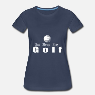 Funny Golf Geek Eat Sleep Play Golf- cool shirt,geek hoodie,tank - Women's Premium T-Shirt