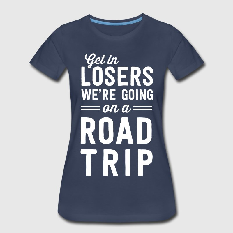 Get in losers we're going on a road trip - Women's Premium T-Shirt