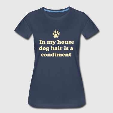 In my house dog hair is a condiment - Women's Premium T-Shirt