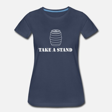 Take Stand Take a Stand (Keg Stand) - Women's Premium T-Shirt