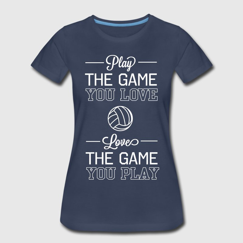 Volleyball. Play the game you love. Love the game - Women's Premium T-Shirt