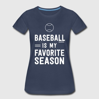 Baseball is my favorite season - Women's Premium T-Shirt