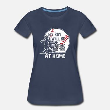42295ddc Baseball Catcher My Boy Will Be Waiting For You AT HOME - Women'.  Women's Premium T-Shirt