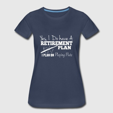Playing Flute Retirement Plan On PLaying Flute Shirt - Women's Premium T-Shirt