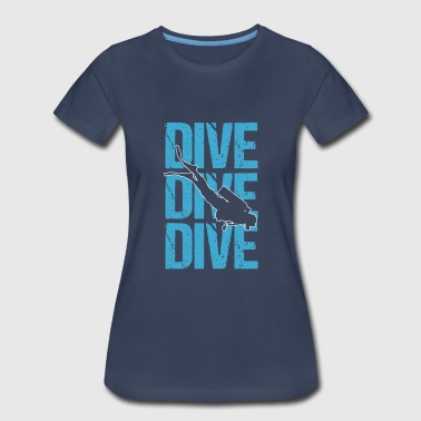 Dive Dive Dive SCUBA Diving - Women's Premium T-Shirt