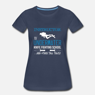 Knife Dad Instructor The Underwater Knife Fighting School - Women's Premium T-Shirt