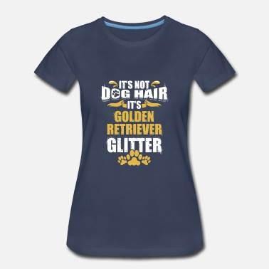 Glitter Dogs It's Not Dog Hair It's Golden Retriever Glitter - Women's Premium T-Shirt