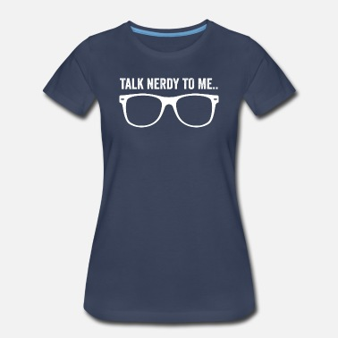Nerdy Talk Nerdy To Me - Women's Premium T-Shirt