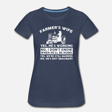 Farmer Sayings Farmer Farmer's wife - Women's Premium T-Shirt