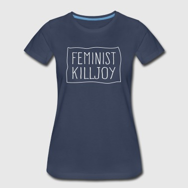 Killjoys Feminist Killjoy - Women's Premium T-Shirt