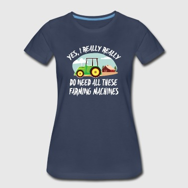 Yes i really do need these Tractors T-Shirt - Women's Premium T-Shirt