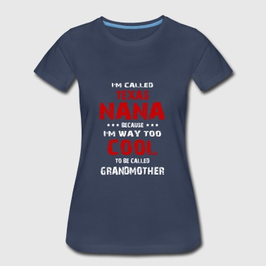Breast Granny I'm called Texas NaNa because I'm way to cool - Women's Premium T-Shirt