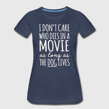 Don't Care Who Dies In Movie As Long As Dog Lives - Women's Premium T-Shirt