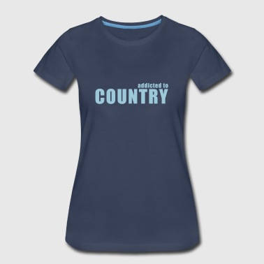 addicted to country - Women's Premium T-Shirt