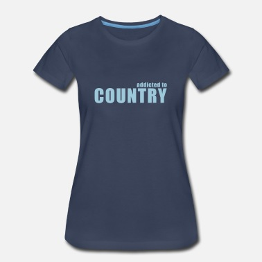 Country Music Addict addicted to country - Women's Premium T-Shirt