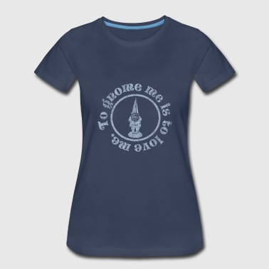 To Gnome me is to love me - Women's Premium T-Shirt