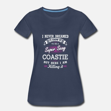 Coastie Coastie-I never dreamed growing up to be a coastie - Women's Premium T-Shirt