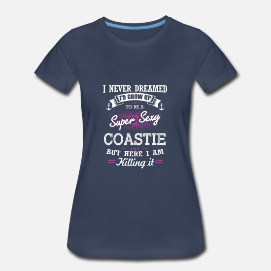 Coastie T-Shirts - Coastie-I never dreamed growing up to be a coastie - Women's Premium T-Shirt navy