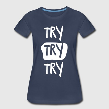 Try Try Try - Women's Premium T-Shirt
