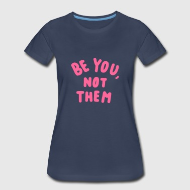 Be You Not Them Be you not them - Women's Premium T-Shirt