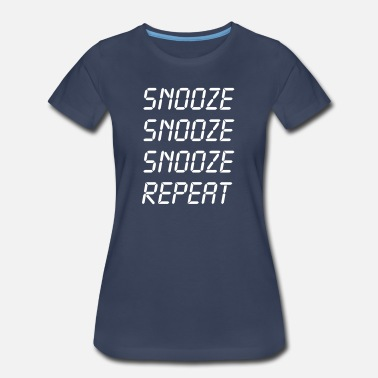 Snooze Clock Snooze Snooze Snooze Repeat - Women's Premium T-Shirt