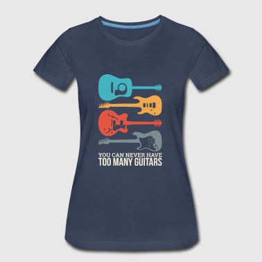 Guitarist - You Can Never Have Too Many Guitars - Women's Premium T-Shirt