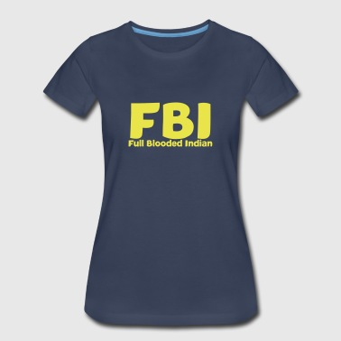 Full Blood FBI - Full Blooded Indian - Women's Premium T-Shirt