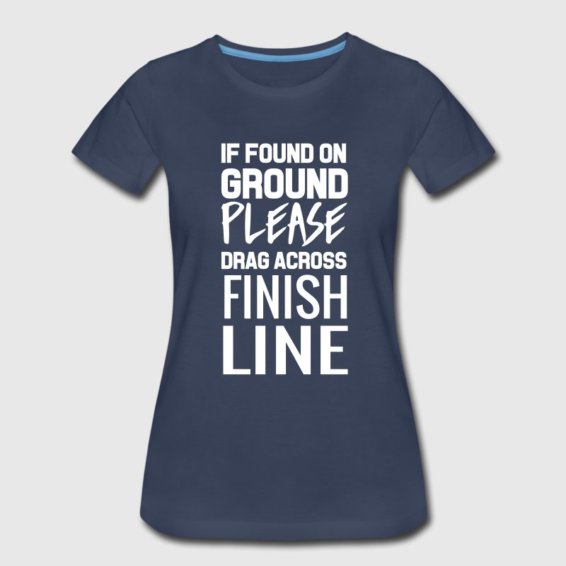 If found on ground drag over finish line - Women's Premium T-Shirt