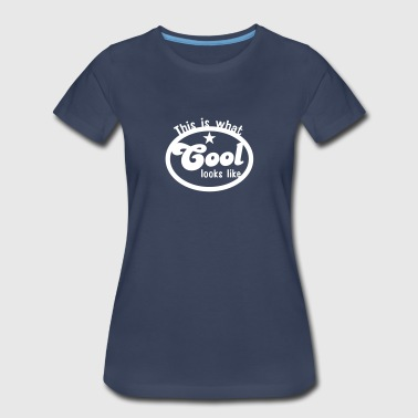 THIS IS WHAT cool LOOKS LIKE - Women's Premium T-Shirt