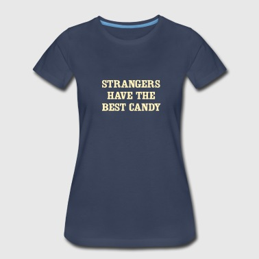 Strangers have the best candy - Women's Premium T-Shirt