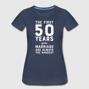 The First 50 Years of Marriage Are Always Hardest - Women's Premium T-Shirt