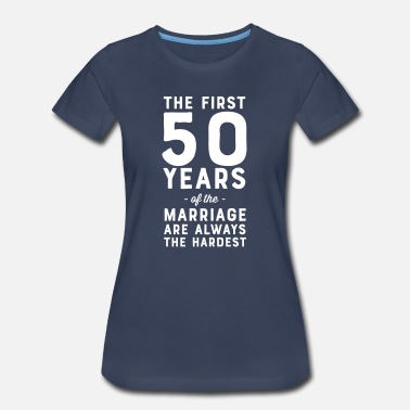 Marriage The First 50 Years of Marriage Are Always Hardest - Women's Premium T-Shirt