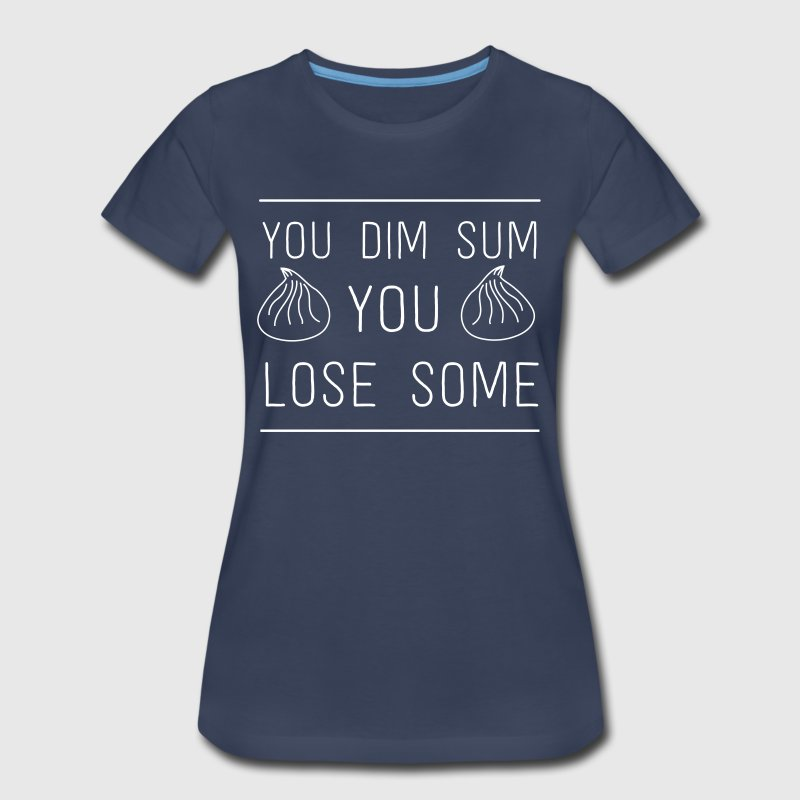 You dim sum you lose some - Women's Premium T-Shirt