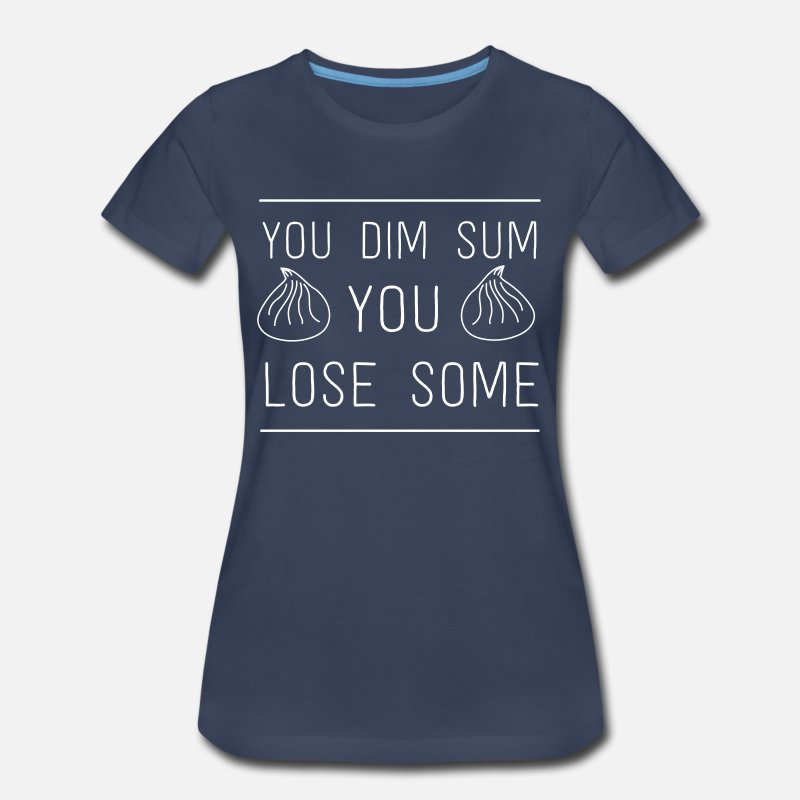 Chinese T-Shirts - You dim sum you lose some - Women's Premium T-Shirt navy