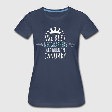 Best GEOGRAPHERS are born in january - Women's Premium T-Shirt