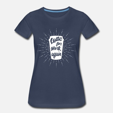 Late For Work Again - Women's Premium T-Shirt
