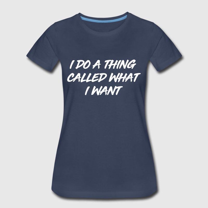 I do a thing called what I want - Women's Premium T-Shirt