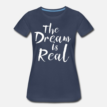 Motivation The dream is real - Women's Premium T-Shirt